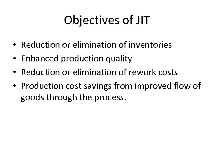Objectives of JIT • • Reduction or elimination of inventories Enhanced production quality Reduction