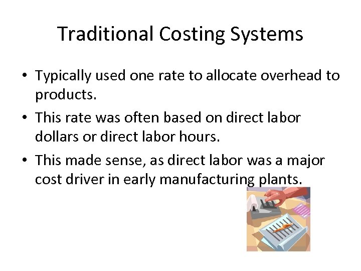 Traditional Costing Systems • Typically used one rate to allocate overhead to products. •