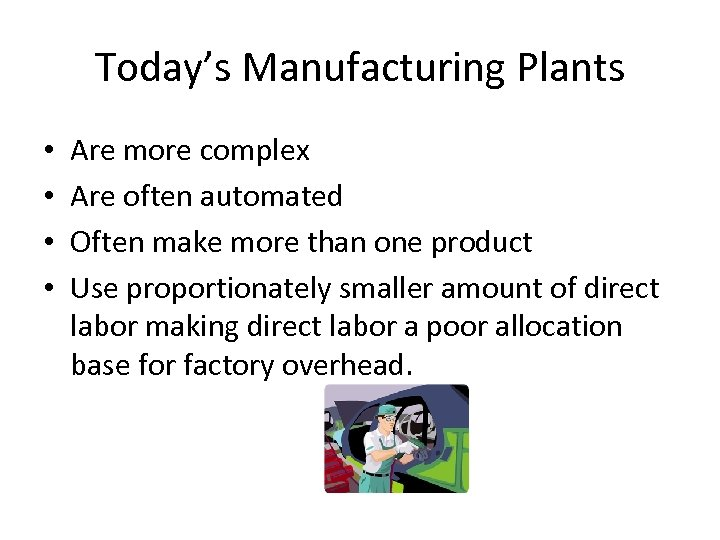 Today's Manufacturing Plants • • Are more complex Are often automated Often make more