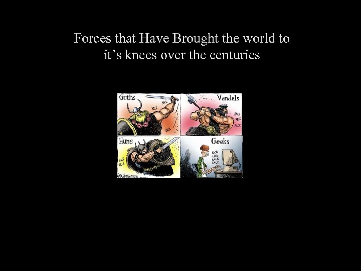 Forces that Have Brought the world to it's knees over the centuries