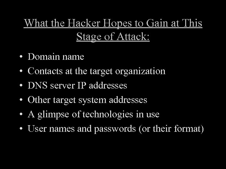 What the Hacker Hopes to Gain at This Stage of Attack: • • •