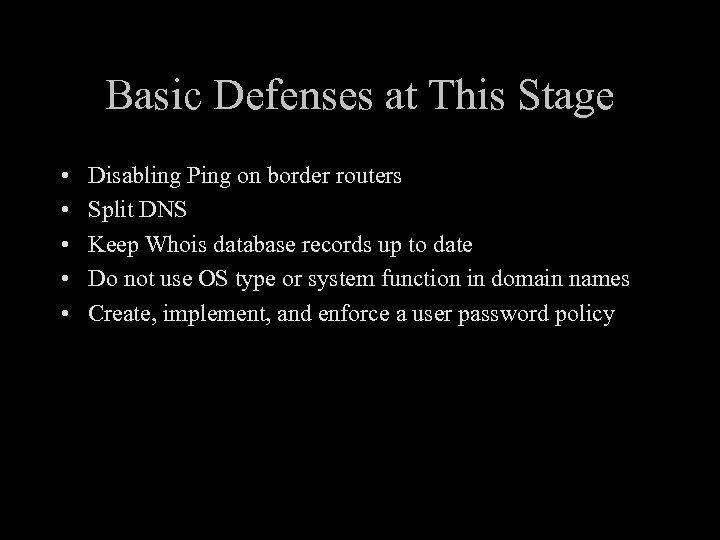 Basic Defenses at This Stage • • • Disabling Ping on border routers Split