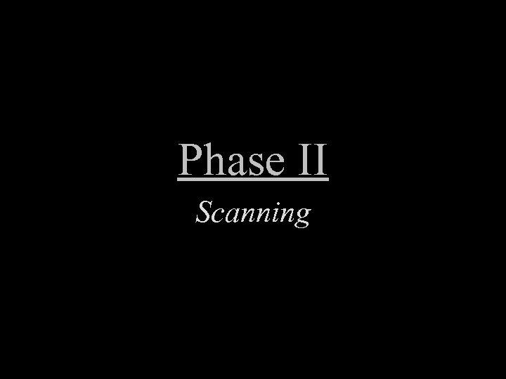Phase II Scanning