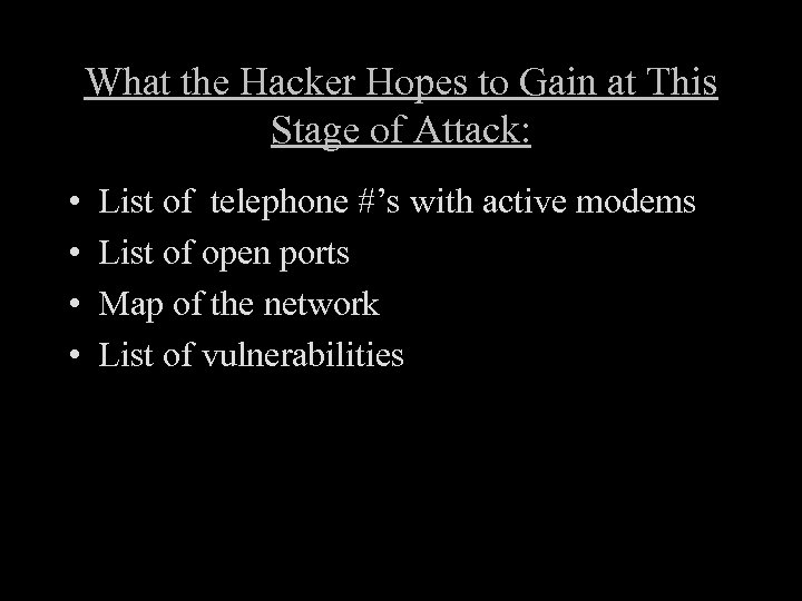 What the Hacker Hopes to Gain at This Stage of Attack: • • List