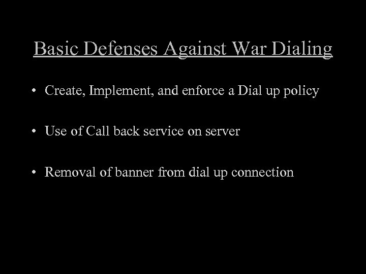 Basic Defenses Against War Dialing • Create, Implement, and enforce a Dial up policy