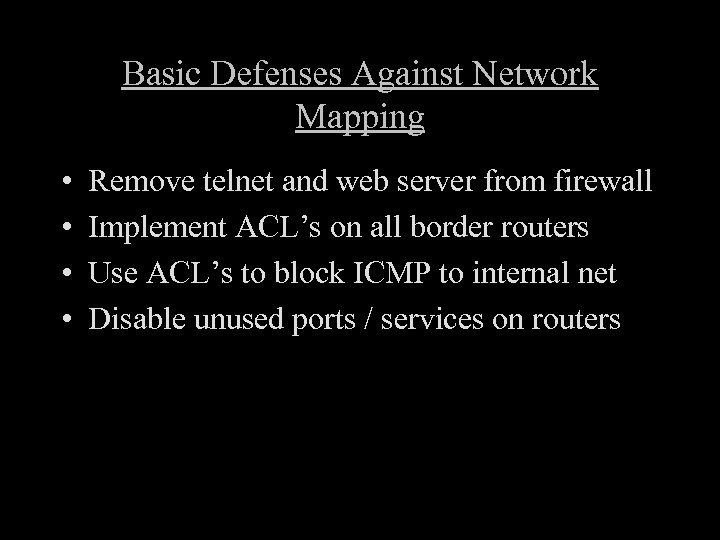 Basic Defenses Against Network Mapping • • Remove telnet and web server from firewall