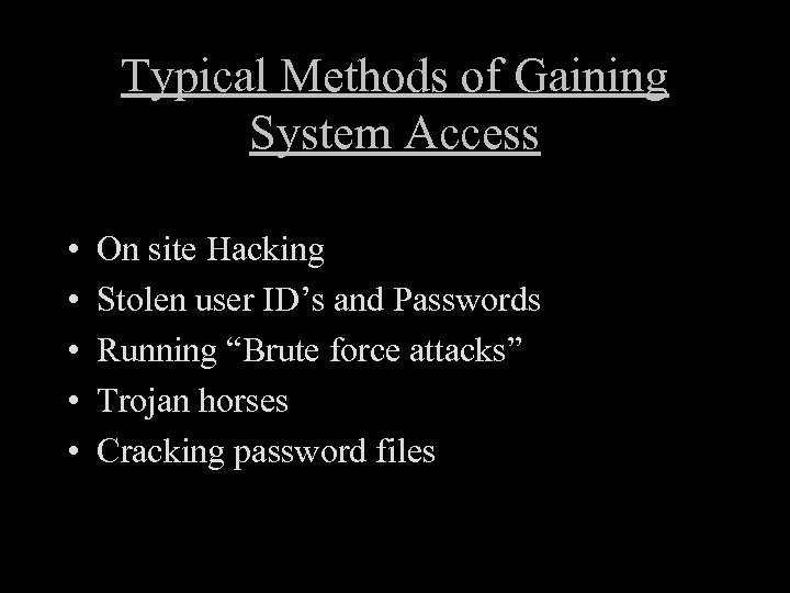 Typical Methods of Gaining System Access • • • On site Hacking Stolen user