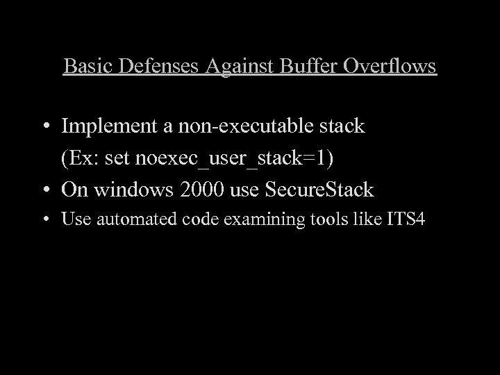 Basic Defenses Against Buffer Overflows • Implement a non-executable stack (Ex: set noexec_user_stack=1) •