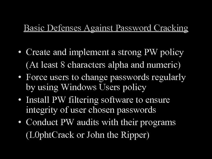 Basic Defenses Against Password Cracking • Create and implement a strong PW policy (At