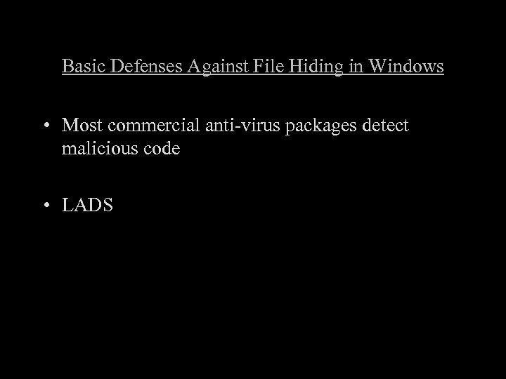 Basic Defenses Against File Hiding in Windows • Most commercial anti-virus packages detect malicious