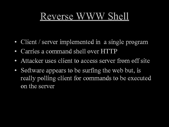 Reverse WWW Shell • • Client / server implemented in a single program Carries