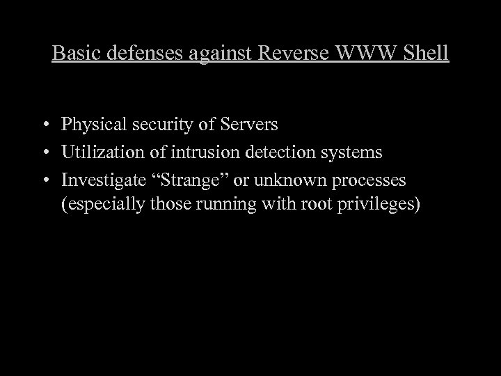 Basic defenses against Reverse WWW Shell • Physical security of Servers • Utilization of