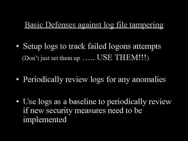 Basic Defenses against log file tampering • Setup logs to track failed logons attempts