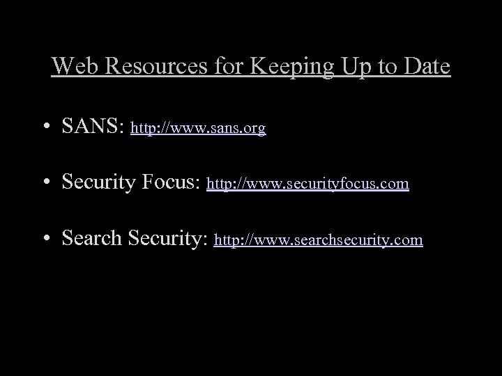Web Resources for Keeping Up to Date • SANS: http: //www. sans. org •