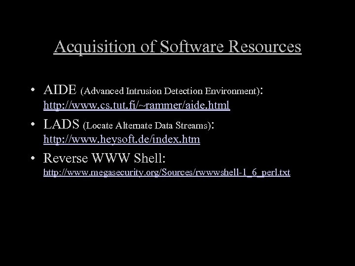 Acquisition of Software Resources • AIDE (Advanced Intrusion Detection Environment): http: //www. cs. tut.