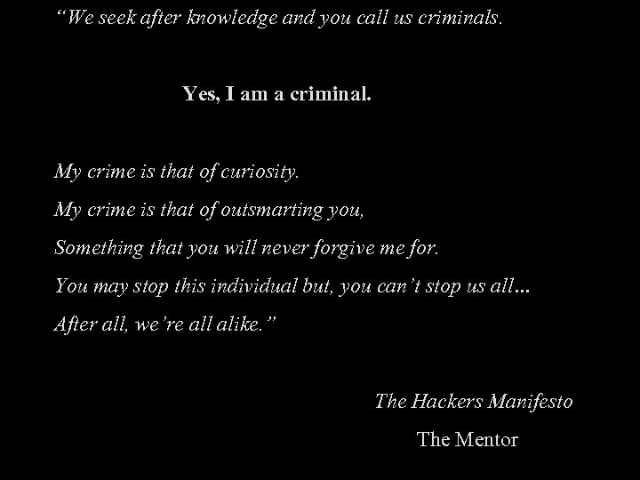 """""""We seek after knowledge and you call us criminals. Yes, I am a criminal."""