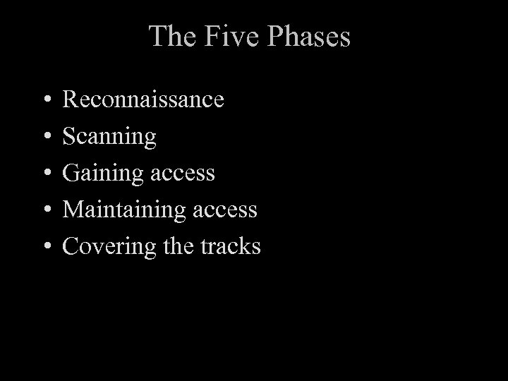 The Five Phases • • • Reconnaissance Scanning Gaining access Maintaining access Covering the