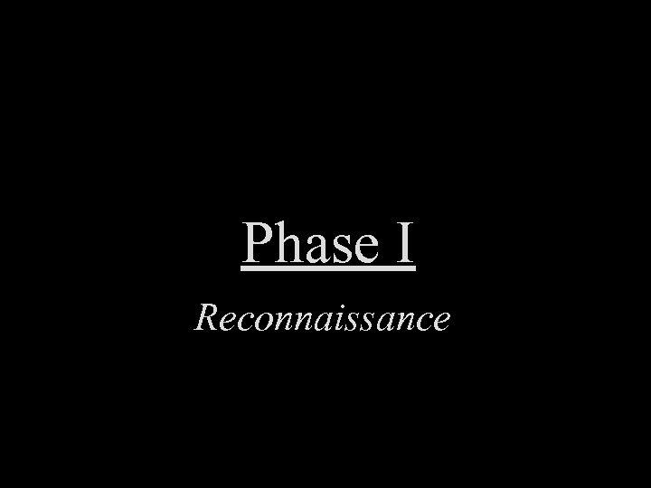 Phase I Reconnaissance