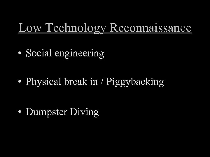 Low Technology Reconnaissance • Social engineering • Physical break in / Piggybacking • Dumpster