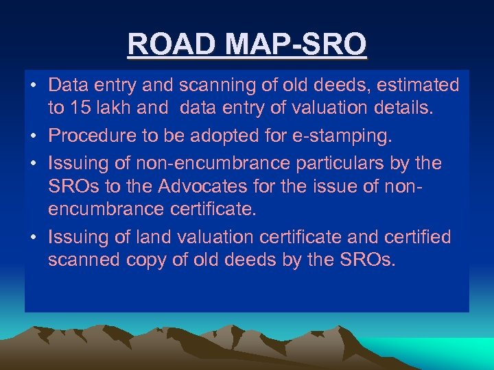 ROAD MAP-SRO • Data entry and scanning of old deeds, estimated to 15 lakh