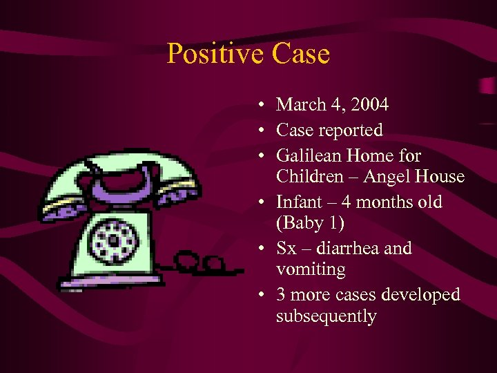 Positive Case • March 4, 2004 • Case reported • Galilean Home for Children