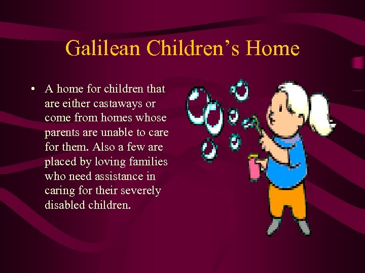Galilean Children's Home • A home for children that are either castaways or come