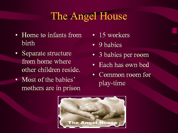 The Angel House • Home to infants from birth • Separate structure from home