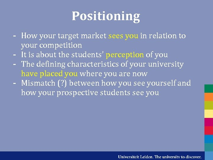 Positioning - How your target market sees you in relation to your competition -