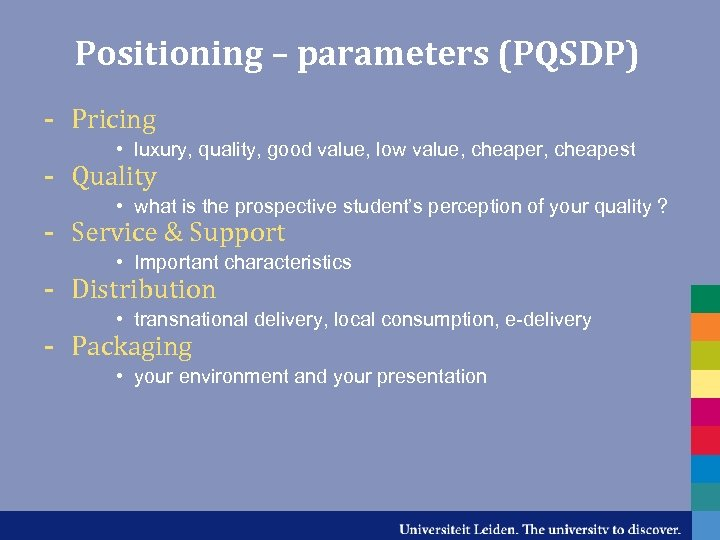 Positioning – parameters (PQSDP) - Pricing • luxury, quality, good value, low value, cheaper,