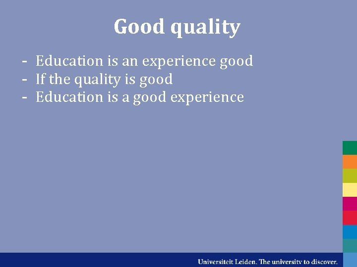 Good quality - Education is an experience good - If the quality is good