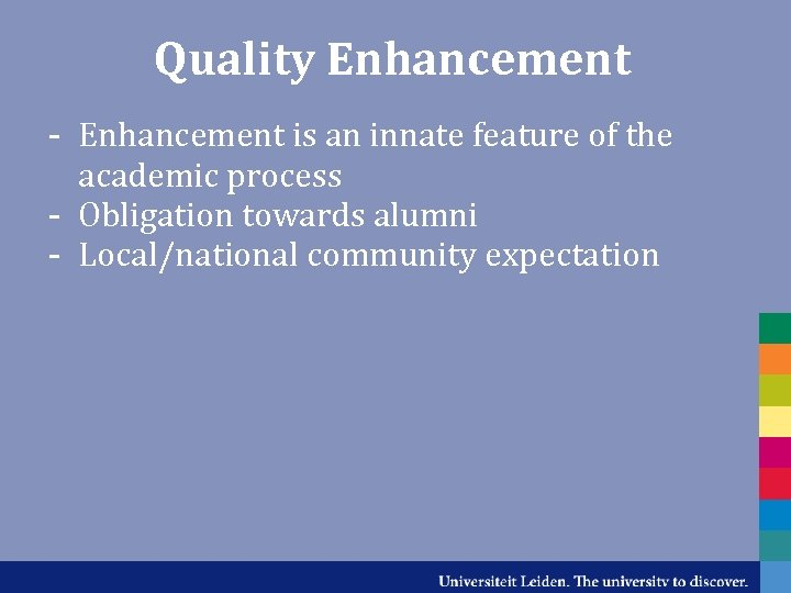 Quality Enhancement - Enhancement is an innate feature of the academic process - Obligation