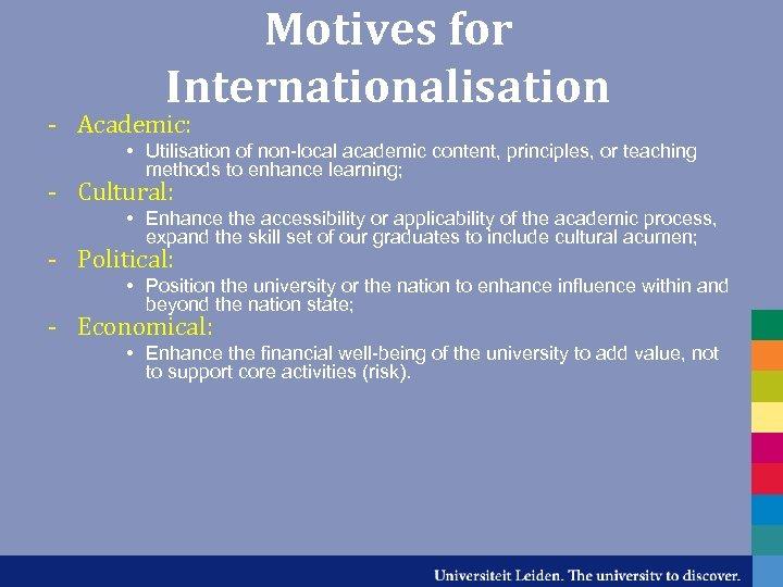 Motives for Internationalisation - Academic: • Utilisation of non-local academic content, principles, or teaching
