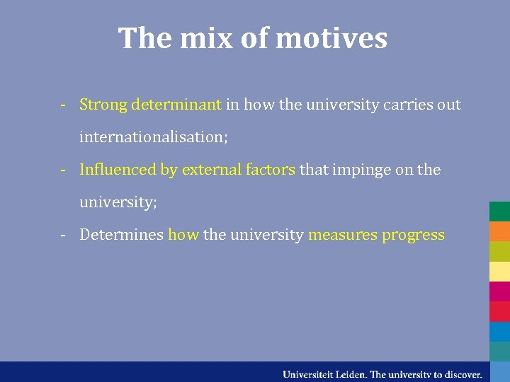 The mix of motives - Strong determinant in how the university carries out internationalisation;