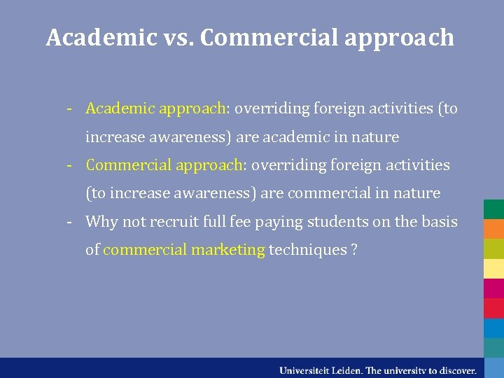 Academic vs. Commercial approach - Academic approach: overriding foreign activities (to increase awareness) are