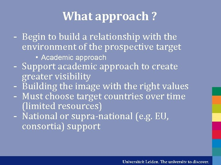 What approach ? - Begin to build a relationship with the environment of the