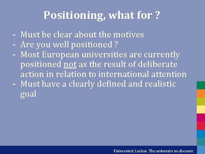 Positioning, what for ? - Must be clear about the motives - Are you