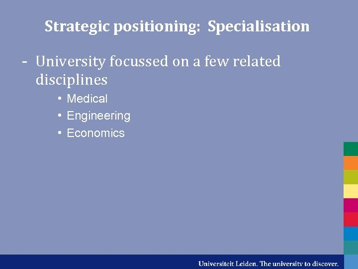 Strategic positioning: Specialisation - University focussed on a few related disciplines • Medical •