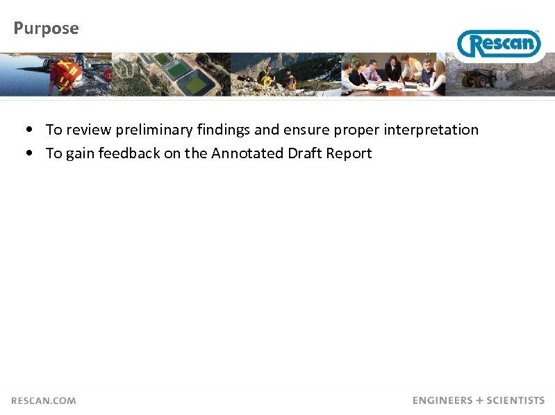 Purpose • To review preliminary findings and ensure proper interpretation • To gain feedback