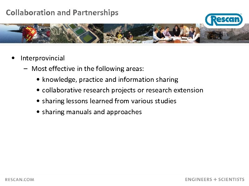 Collaboration and Partnerships • Interprovincial – Most effective in the following areas: • knowledge,