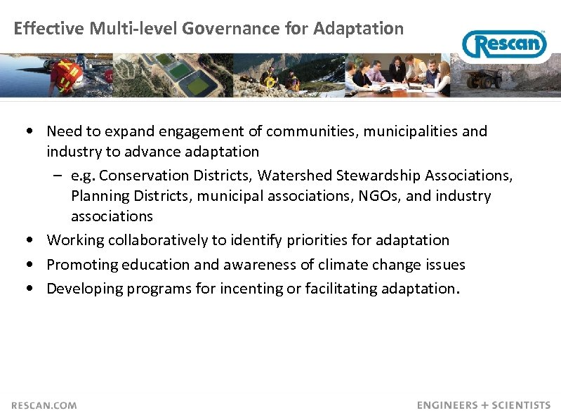 Effective Multi-level Governance for Adaptation • Need to expand engagement of communities, municipalities and