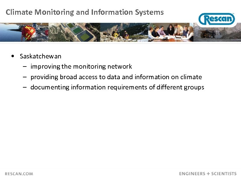 Climate Monitoring and Information Systems • Saskatchewan – improving the monitoring network – providing