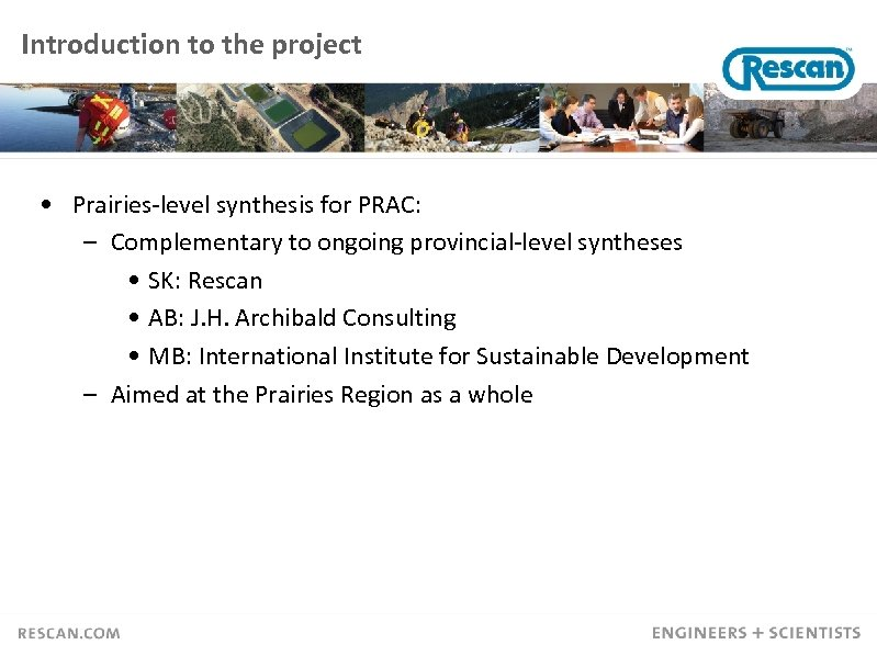 Introduction to the project • Prairies-level synthesis for PRAC: – Complementary to ongoing provincial-level