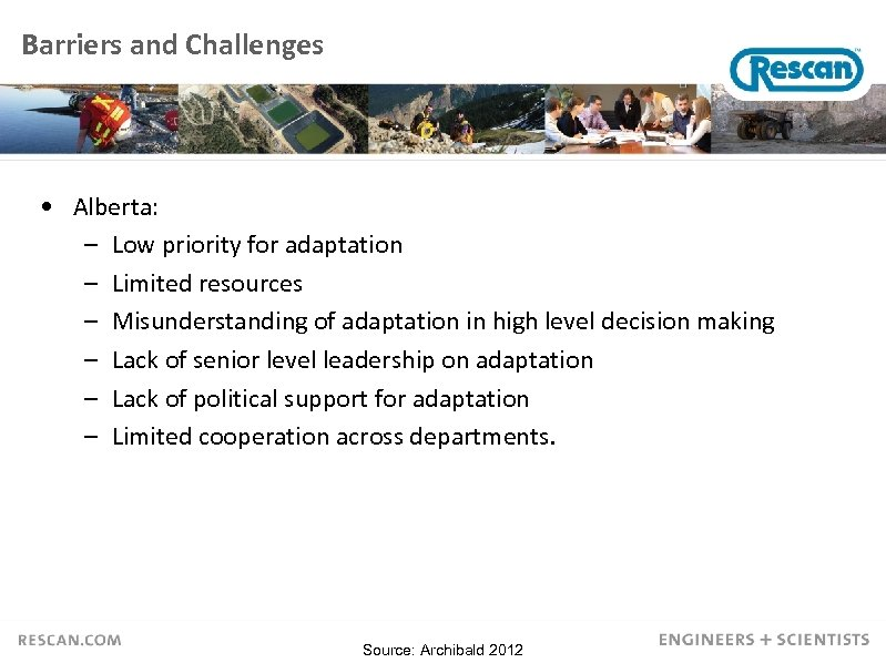 Barriers and Challenges • Alberta: – Low priority for adaptation – Limited resources –