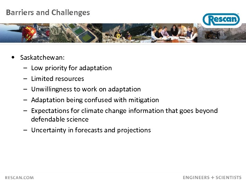 Barriers and Challenges • Saskatchewan: – Low priority for adaptation – Limited resources –
