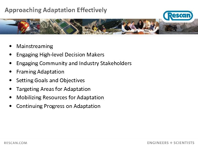 Approaching Adaptation Effectively • • Mainstreaming Engaging High-level Decision Makers Engaging Community and Industry