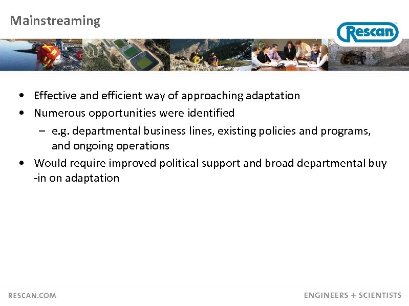 Mainstreaming • Effective and efficient way of approaching adaptation • Numerous opportunities were identified