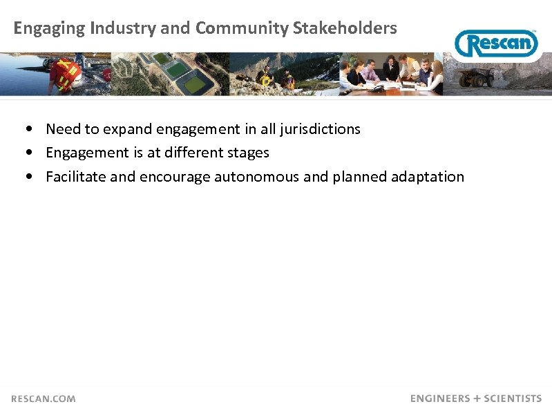 Engaging Industry and Community Stakeholders • Need to expand engagement in all jurisdictions •