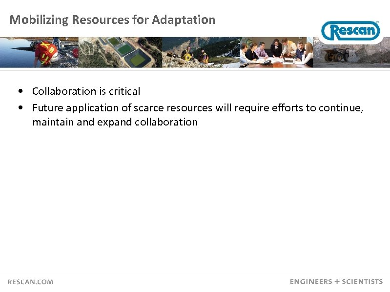 Mobilizing Resources for Adaptation • Collaboration is critical • Future application of scarce resources