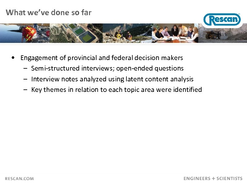 What we've done so far • Engagement of provincial and federal decision makers –