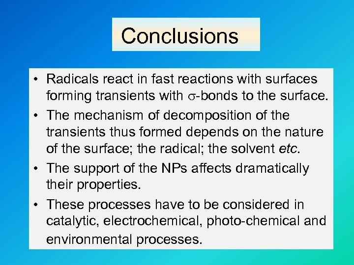 Conclusions • Radicals react in fast reactions with surfaces forming transients with s-bonds to